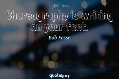 Photo Quote of Choreography is writing on your feet.