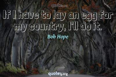 Photo Quote of If I have to lay an egg for my country, I'll do it.