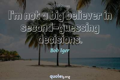 Photo Quote of I'm not a big believer in second-guessing decisions.