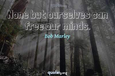 Photo Quote of None but ourselves can free our minds.