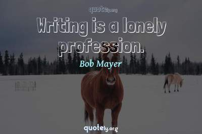 Photo Quote of Writing is a lonely profession.
