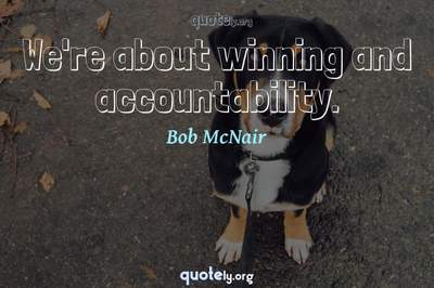 Photo Quote of We're about winning and accountability.