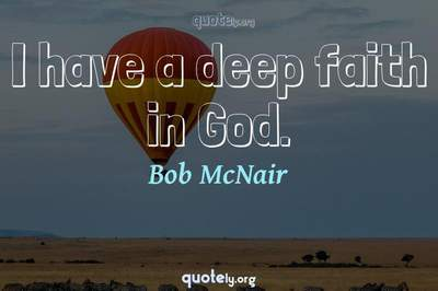 Photo Quote of I have a deep faith in God.