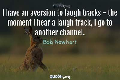 Photo Quote of I have an aversion to laugh tracks - the moment I hear a laugh track, I go to another channel.