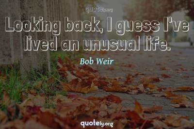 Photo Quote of Looking back, I guess I've lived an unusual life.