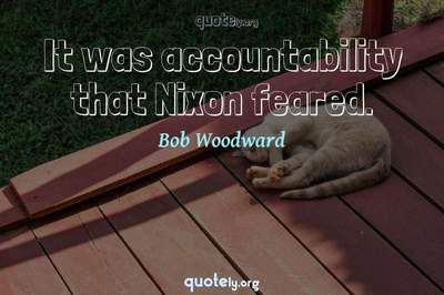 Photo Quote of It was accountability that Nixon feared.