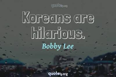 Photo Quote of Koreans are hilarious.