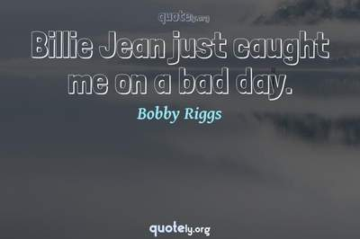 Photo Quote of Billie Jean just caught me on a bad day.