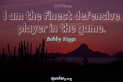 Photo Quote of I am the finest defensive player in the game.
