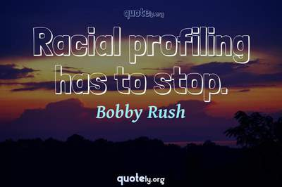Photo Quote of Racial profiling has to stop.