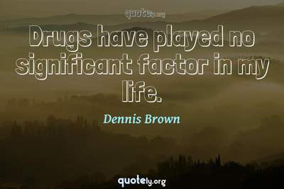 Photo Quote of Drugs have played no significant factor in my life.