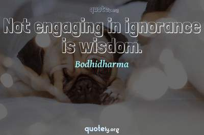 Photo Quote of Not engaging in ignorance is wisdom.