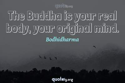 Photo Quote of The Buddha is your real body, your original mind.