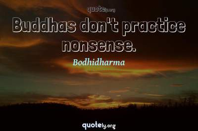 Photo Quote of Buddhas don't practice nonsense.