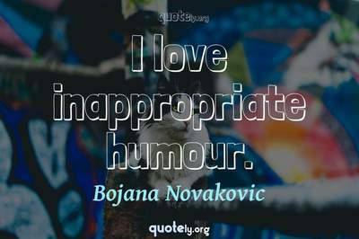 Photo Quote of I love inappropriate humour.