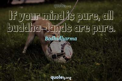 Photo Quote of If your mind is pure, all buddha-lands are pure.