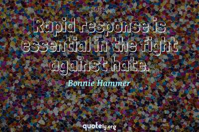 Photo Quote of Rapid response is essential in the fight against hate.