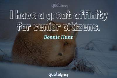 Photo Quote of I have a great affinity for senior citizens.