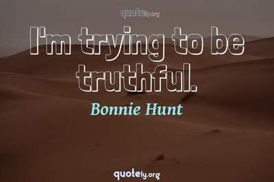 Photo Quote of I'm trying to be truthful.