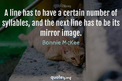 Photo Quote of A line has to have a certain number of syllables, and the next line has to be its mirror image.