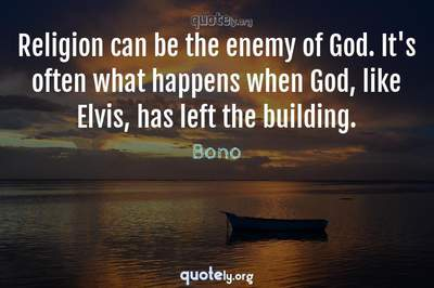 Photo Quote of Religion can be the enemy of God. It's often what happens when God, like Elvis, has left the building.