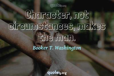 Photo Quote of Character, not circumstances, makes the man.