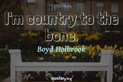 Photo Quote of I'm country to the bone.