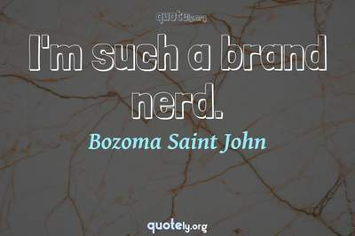 Photo Quote of I'm such a brand nerd.