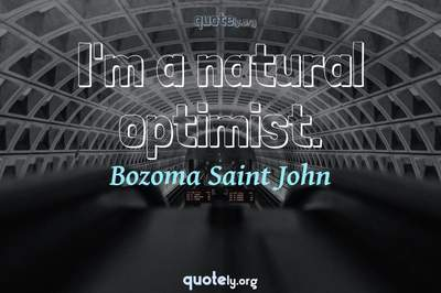Photo Quote of I'm a natural optimist.