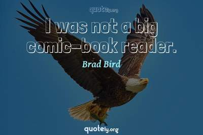 Photo Quote of I was not a big comic-book reader.