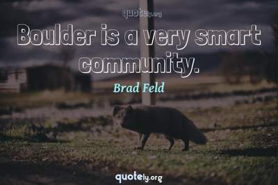 Photo Quote of Boulder is a very smart community.