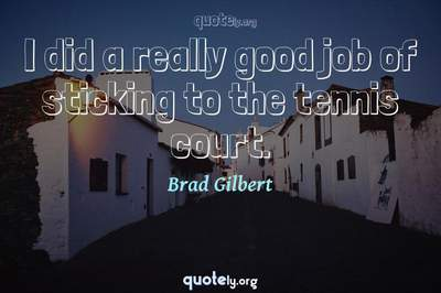 Photo Quote of I did a really good job of sticking to the tennis court.