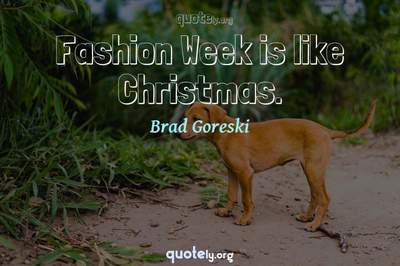 Photo Quote of Fashion Week is like Christmas.