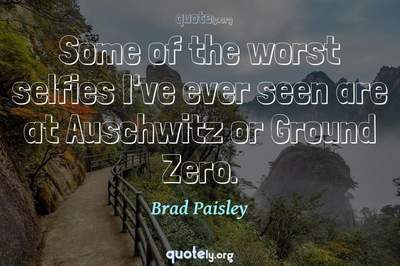 Photo Quote of Some of the worst selfies I've ever seen are at Auschwitz or Ground Zero.