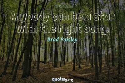 Photo Quote of Anybody can be a star with the right song.