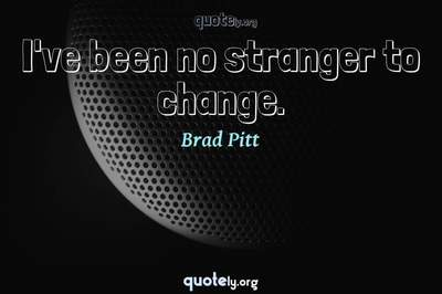 Photo Quote of I've been no stranger to change.