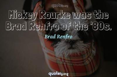 Photo Quote of Mickey Rourke was the Brad Renfro of the '80s.
