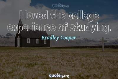 Photo Quote of I loved the college experience of studying.
