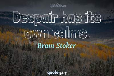 Photo Quote of Despair has its own calms.