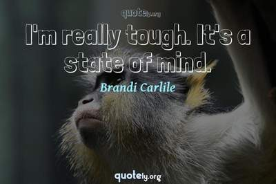 Photo Quote of I'm really tough. It's a state of mind.