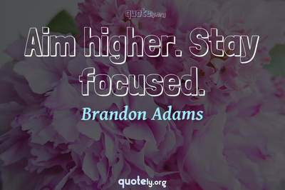 Photo Quote of Aim higher. Stay focused.