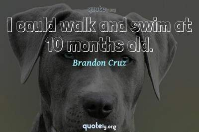 Photo Quote of I could walk and swim at 10 months old.