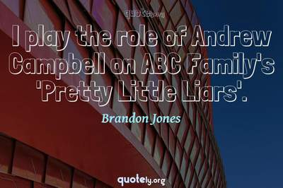 Photo Quote of I play the role of Andrew Campbell on ABC Family's 'Pretty Little Liars'.
