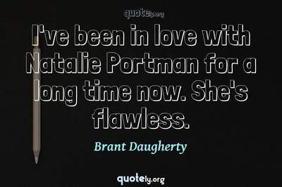 Photo Quote of I've been in love with Natalie Portman for a long time now. She's flawless.