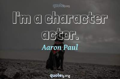 Photo Quote of I'm a character actor.