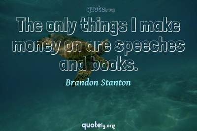 Photo Quote of The only things I make money on are speeches and books.