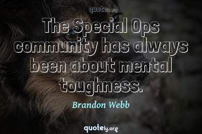 Photo Quote of The Special Ops community has always been about mental toughness.