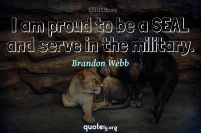 Photo Quote of I am proud to be a SEAL and serve in the military.