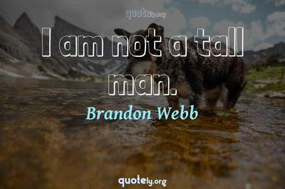 Photo Quote of I am not a tall man.