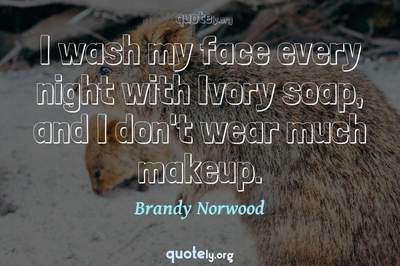 Photo Quote of I wash my face every night with Ivory soap, and I don't wear much makeup.